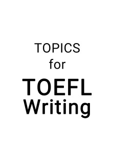 Topics for TOEFL Writing