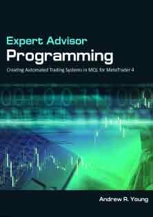 Expert Advisor Programming Creating Automated Trading Systems in MQL for MetaTrader