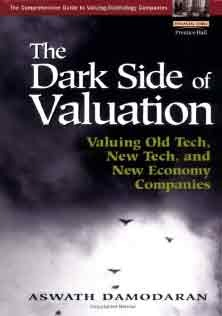 The Dark Side of Valuation Valuing Old Tech and New Tech and New Economy Companies