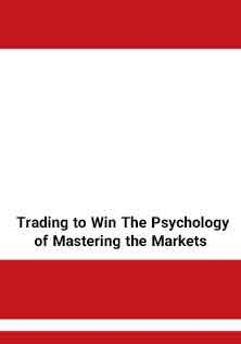 Trading to Win The Psychology of Mastering the Markets