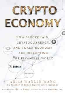 Crypto Economy How Blockchain Cryptocurrency and Token Economy Are Disrupting the Financial World