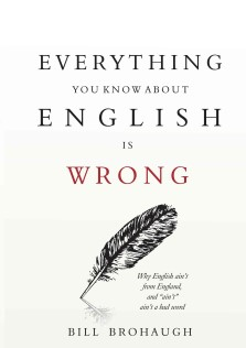 Every Thing You Know About English Is Wrong