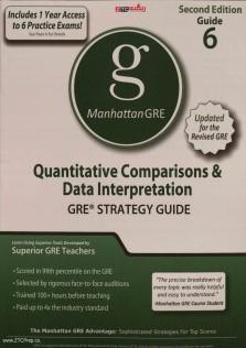 Manhattan GRE 6 Quantitative Comparisions and Data Interpretation GRE STRATEGY GUIDE